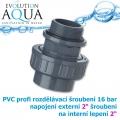 PVC šroubení, rozpojitelné, profi 16 bar, externí závit 2 na 2 interní lepení